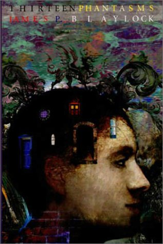 Thirteen Phantasms and Other Stories: Blaylock, James P.