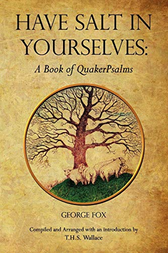 9780970137548: HAVE SALT IN YOURSELVES: A Book of QuakerPsalms