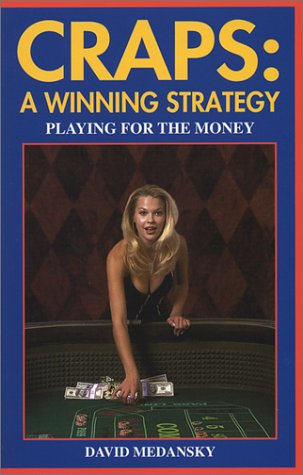 Craps: A Winning Strategy: A Guide to Winning Casino Craps Consistently: David Medansky