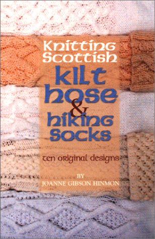 Knitting Scottish Kilt Hose & Hiking Socks - Ten Original Designs: Hinmon, Joanne Gibson