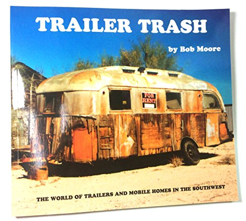 9780970142320: Trailer Trash: The World of Trailers & Mobile Homes in the Southwest