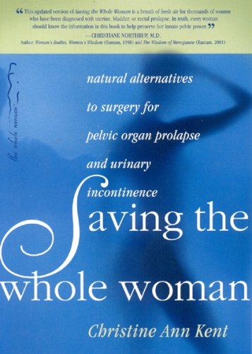 9780970144010: Saving the Whole Woman: Natural Alternatives to Surgery for Pelvic Organ Prolapse and Urinary Incontinence