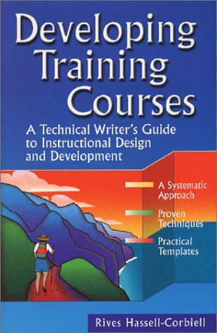 9780970145406: Developing Training Courses : A Technical Writer's Guide to Instructional Design and Development