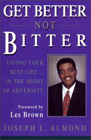 Get Better Not Bitter: Almond, Joseph L.