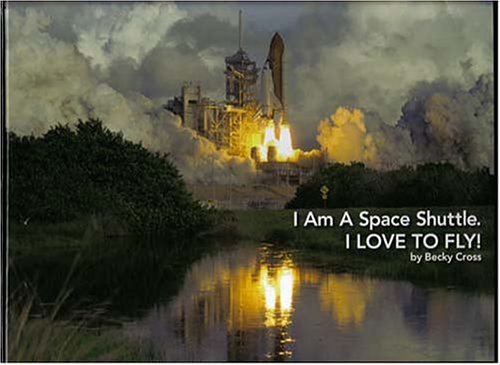 9780970173614: I Am A Space Shuttle. I Love To Fly!