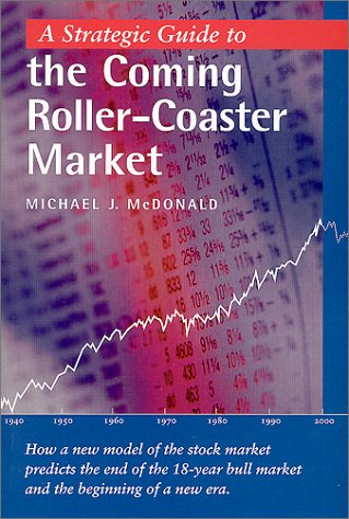 A Strategic Guide to the Coming Roller-Coaster Market: McDonald, Michael J.