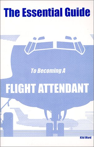 9780970184306: The Essential Guide To Becoming A Flight Attendant