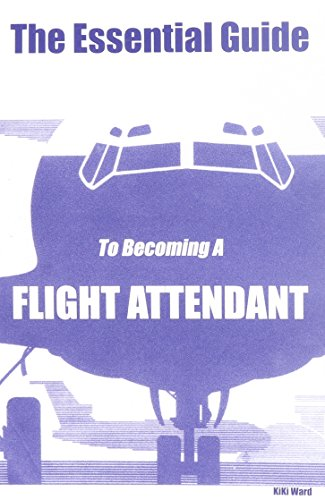 9780970184320: The Essential Guide To Becoming A Flight Attendant