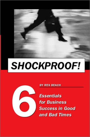 Shockproof! 6 Essentials for Business Success in Good and Bad Times: Beach, Rex