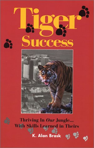 Tiger Success : Thriving in Our Jungle. With Skill Learned in Theirs