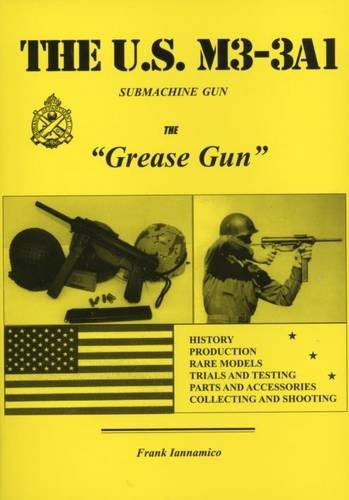 "The U.S. M3-3AI, the ""Grease Gun"" History,: Frank Iannamico"