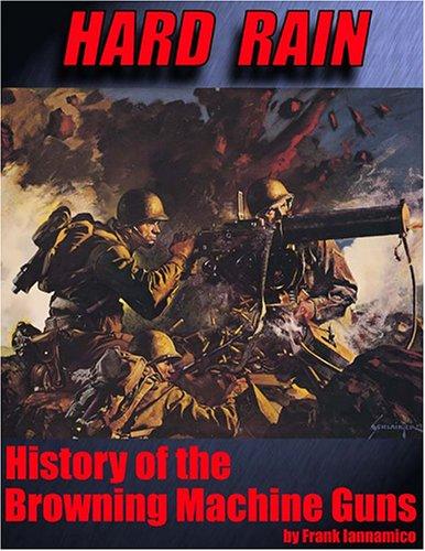 9780970195487: Hard Rain: History of the Browning Machine Guns