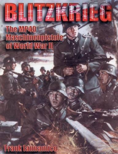 Blitzkrieg: The MP40 Machinenpistole of WWII: Iannamico, Frank