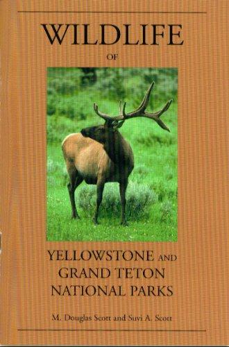 Wildlife of Yellowstone and Grand Teton National: M. Douglas Scott,
