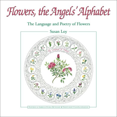 Flowers, the Angels' Alphabet: The Language and Poetry of Flowers; With an American Floral ...