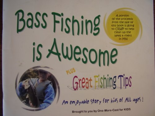 9780970211705: Bass Fishing Is Awesome; Plus Great Fishing Tips - An Enjoyable Story for Kids of All Ages!