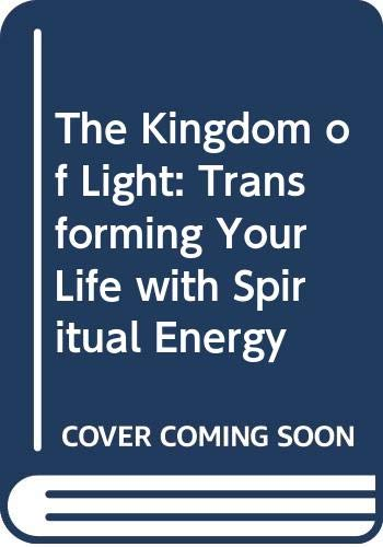 9780970211804: The Kingdom of Light: Transforming Your Life with Spiritual Energy