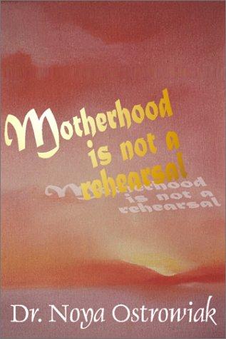 9780970219046: Motherhood Is Not A Rehearsal