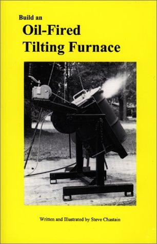 Build an Oil Fired Tilting Furnace (The: Steve Chastain/Stephen D.