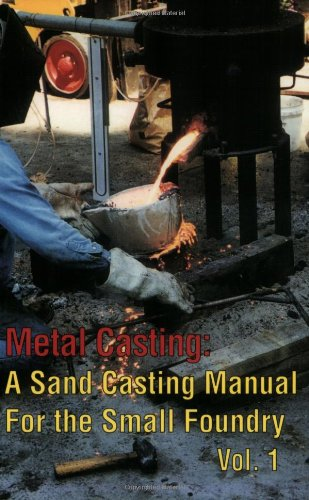 Metal Casting: A Sand Casting Manual for the Small Foundry, Vol. 1: Chastain, Stephen D.