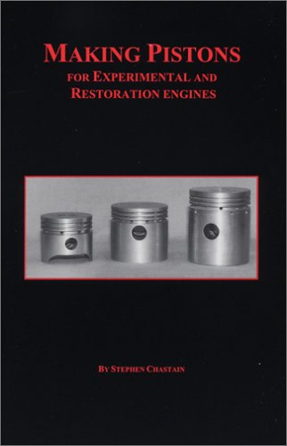 Making Pistons for Experimental and Restoration Engines: Steve Chastain