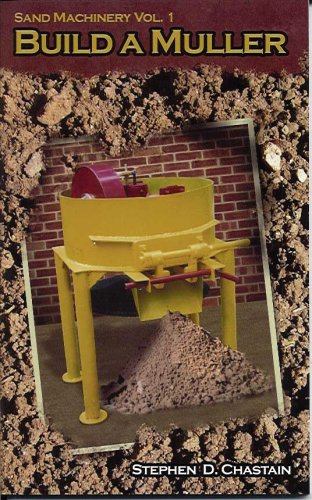 Build A Muller Sand Machinery Volume 1: Stephen D Chastain