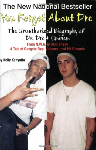 9780970222497: You Forgot About Dre: The Unauthorized Biography of Dr. Dre and Eminem - From N.W.A. to Slim Shady, a Tale of Gangsta Rap, Violence, and Hit Records