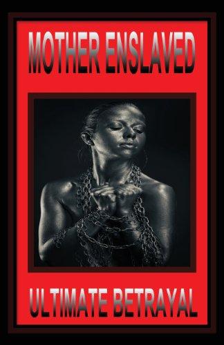 9780970222701: Mother Enslaved: Ultimate Betrayal