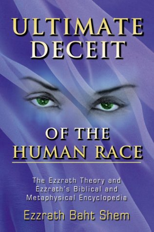 9780970222725: Ultimate Deceit of the Human Race : The Ezzrath Theory