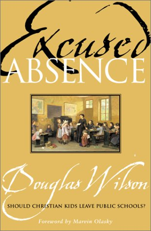 Excused Absence: Should Christian Kids Leave Public: Douglas Wilson