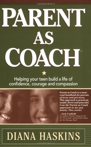 9780970225504: Parent As Coach : Helping Your Teen Build a Life of Confidence, Courage and Compassion