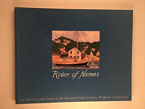 9780970228604: River of Names: An historical tile mural at the Westport Public Library, Westport, Connecticut