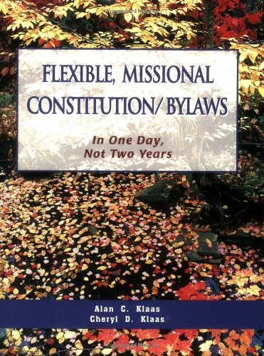 Flexible, Missional Constitution/Bylaws: In One Day, Not: Alan C. Klaas;