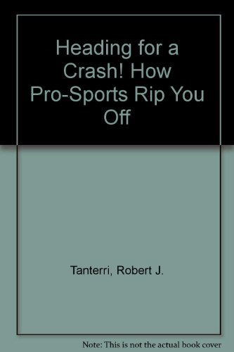 Heading for a Crash! How Pro-Sports Rip You Off: Tanterri, Robert J.