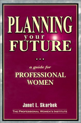 Planning Your Future: A Guide for Professional: Skarbek, Janet L.