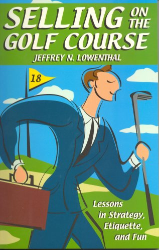 Selling on the Golf Course (Selling on the Golf Course - Lessons in Strategy, Etiquette, and Fun): ...