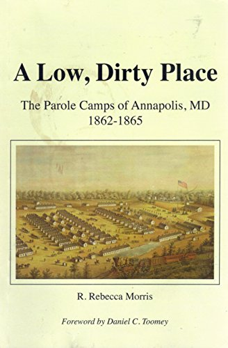 9780970235527: A Low, Dirty Place: The Parole Camps of Annapolis, MD 1862-1865