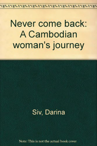 Never Come Back: A Cambodian Woman's Journey: Siv, Darina {Author with Introduction By}