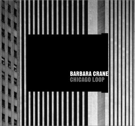 Barbara Crane: Chicago Loop: McNear, Sarah Anne, Heagy, Thomas, Crane, Barbara, Heagy, Thomas C.