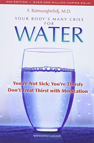 Your Body's Many Cries for Water: You're Not Sick; You're Thirsty: Don't Treat ...