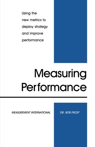 9780970247117: Measuring Performance: Using the New Metrics to Deploy Strategy and Improve Performance