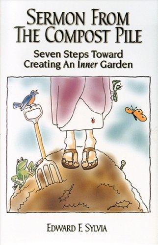 9780970252708: Sermon From the Compost Pile: Seven Steps Toward Creating An Inner Garden