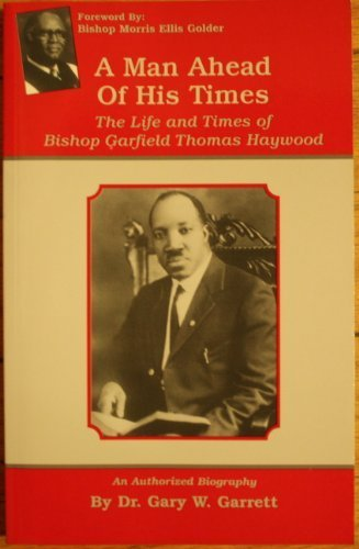 9780970265036: A Man Ahead of His Times: The Life and Times of Bishop Garfield Thomas Haywood