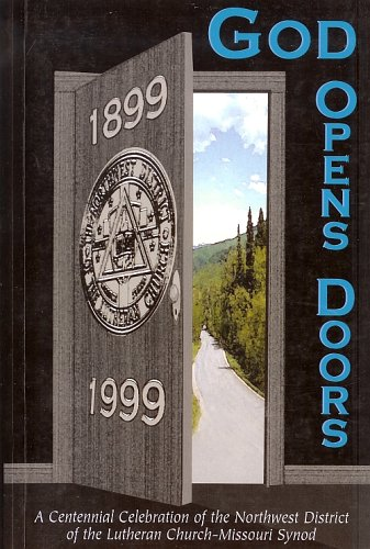 9780970266101: God Opens Doors: A Centennial Celebration of the Northwest District of the Lutheran Church-Missouri Synod