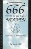 666 Ways to Get Into Heaven: Shortcuts to Eternal Bliss: Jamie Hill