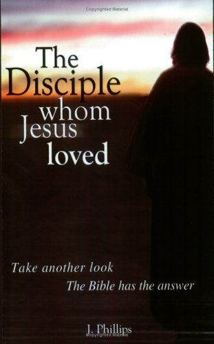 9780970268716: The Disciple Whom Jesus Loved - The Bible v. Tradition on the beloved disciple