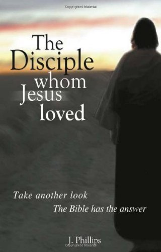 9780970268723: The Disciple Whom Jesus Loved - The Bible v. Tradition on the beloved disciple