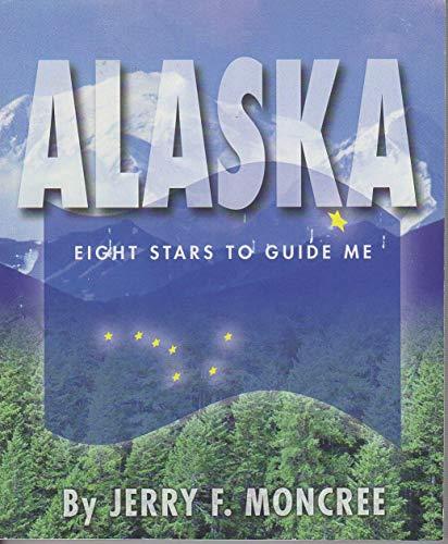 Alaska: Eight Stars to Guide Me: Moncree, Jerry F.