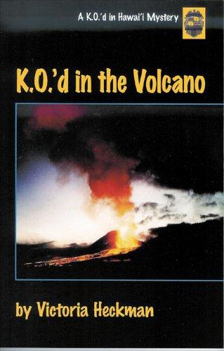 9780970272751: K.O.'d in the Volcano: A K.O.'d in Hawai'I Mystery (K.O.'d in Hawai'i Mystery series)
