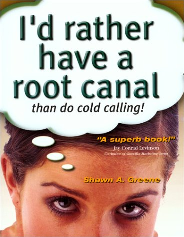 9780970273192: I'd Rather Have a Root Canal Than Do Cold Calling